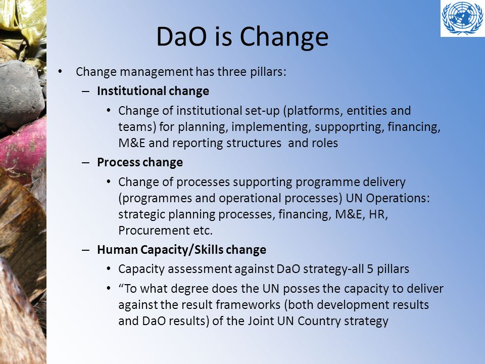 DaO is Change Change management has three pillars: