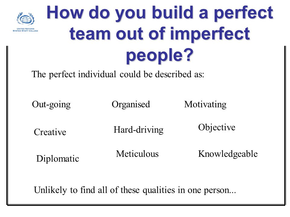 How do you build a perfect team out of imperfect people