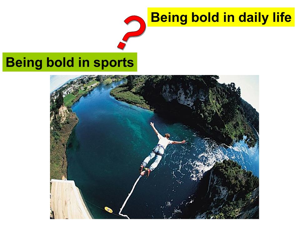 Being bold in daily life