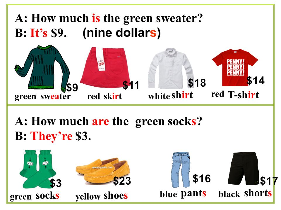 A: How much is the green sweater B: It's $9. (nine dollars)