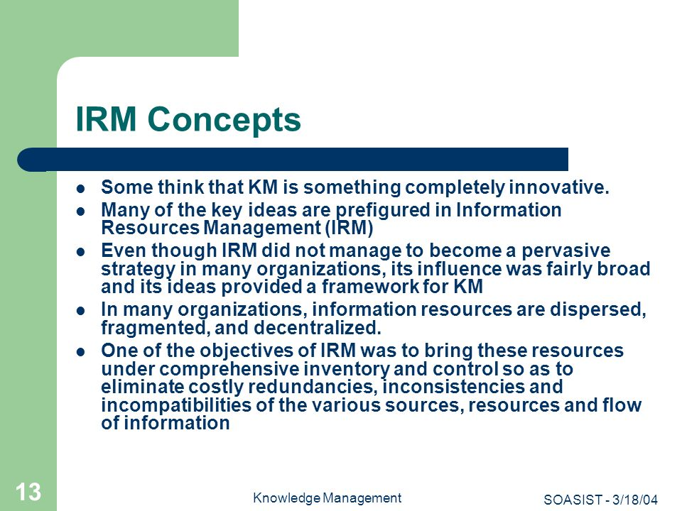 IRM Concepts Some think that KM is something completely innovative.