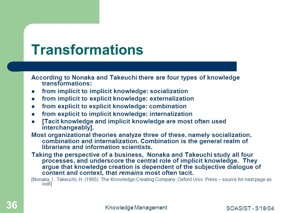 Transformations According to Nonaka and Takeuchi there are four types of knowledge transformations: