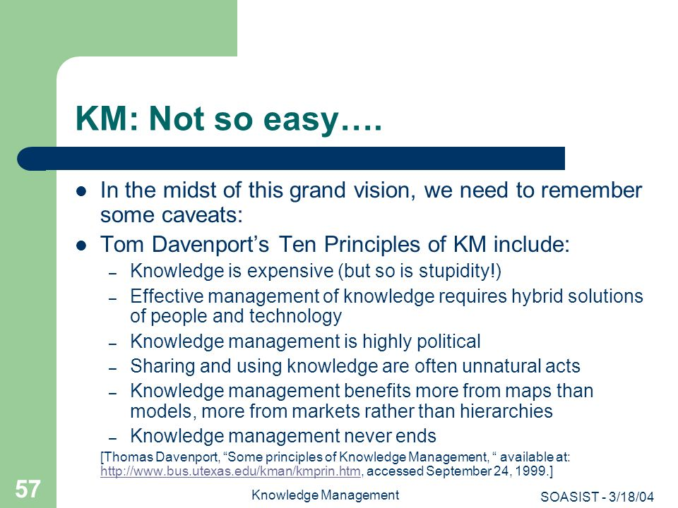 KM: Not so easy…. In the midst of this grand vision, we need to remember some caveats: Tom Davenport's Ten Principles of KM include: