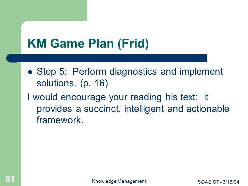 KM Game Plan (Frid) Step 5: Perform diagnostics and implement solutions. (p. 16)