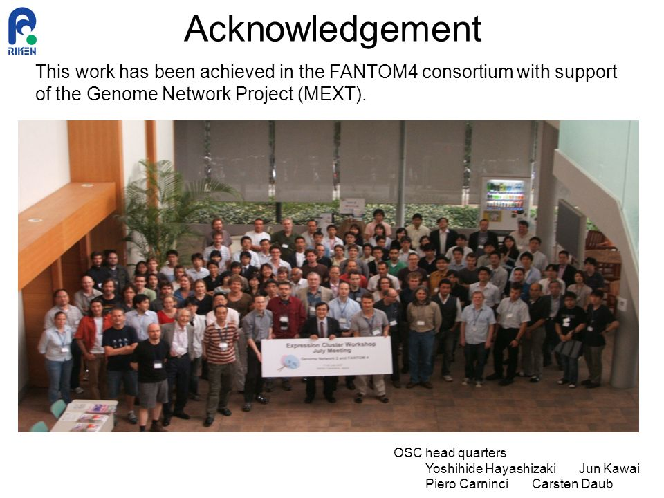 Acknowledgement This work has been achieved in the FANTOM4 consortium with support of the Genome Network Project (MEXT).