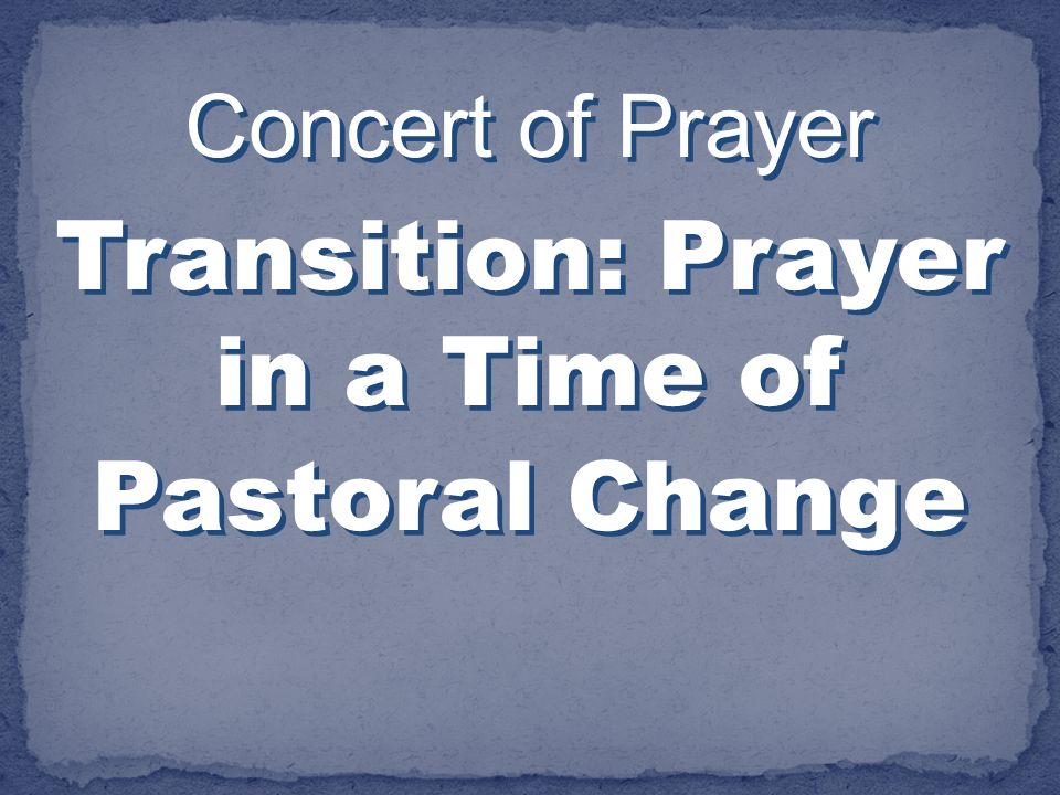 Transition: Prayer in a Time of Pastoral Change