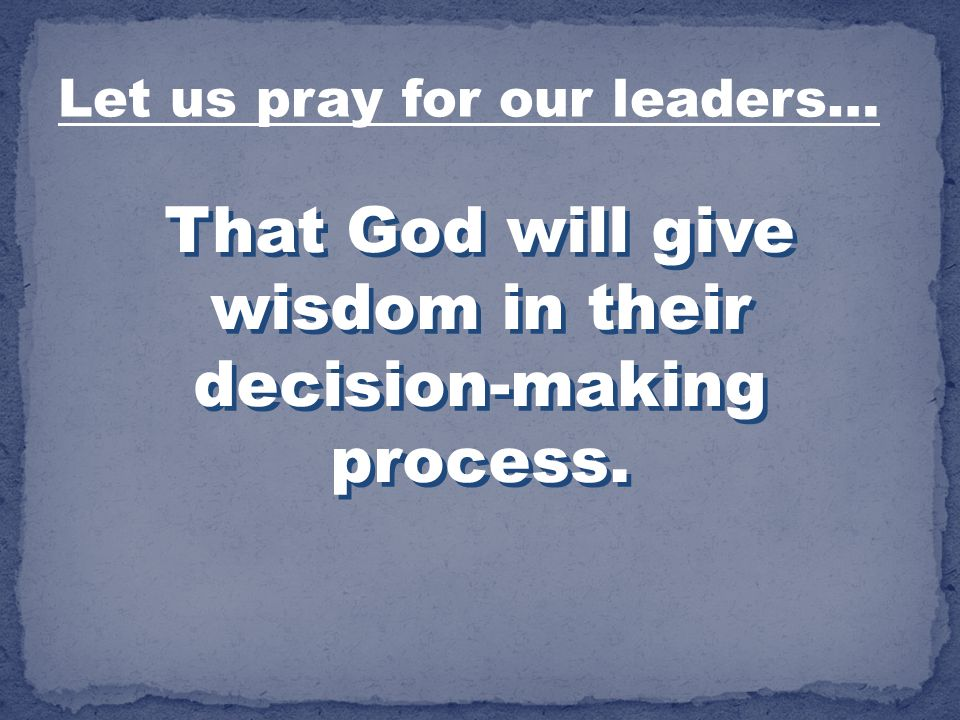 That God will give wisdom in their decision-making process.