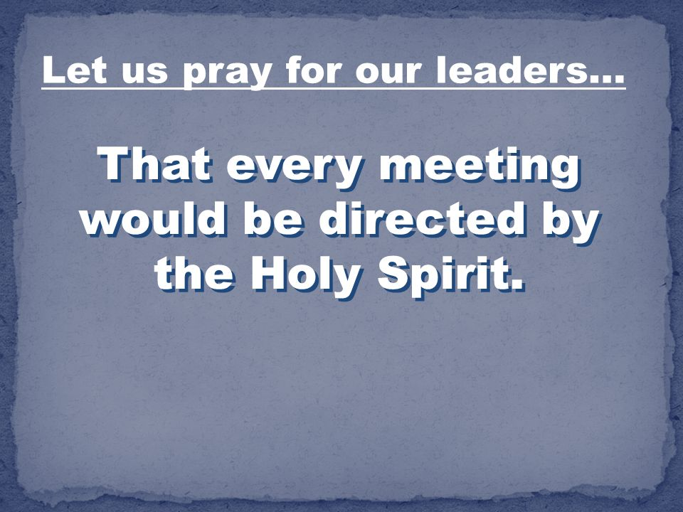 That every meeting would be directed by the Holy Spirit.