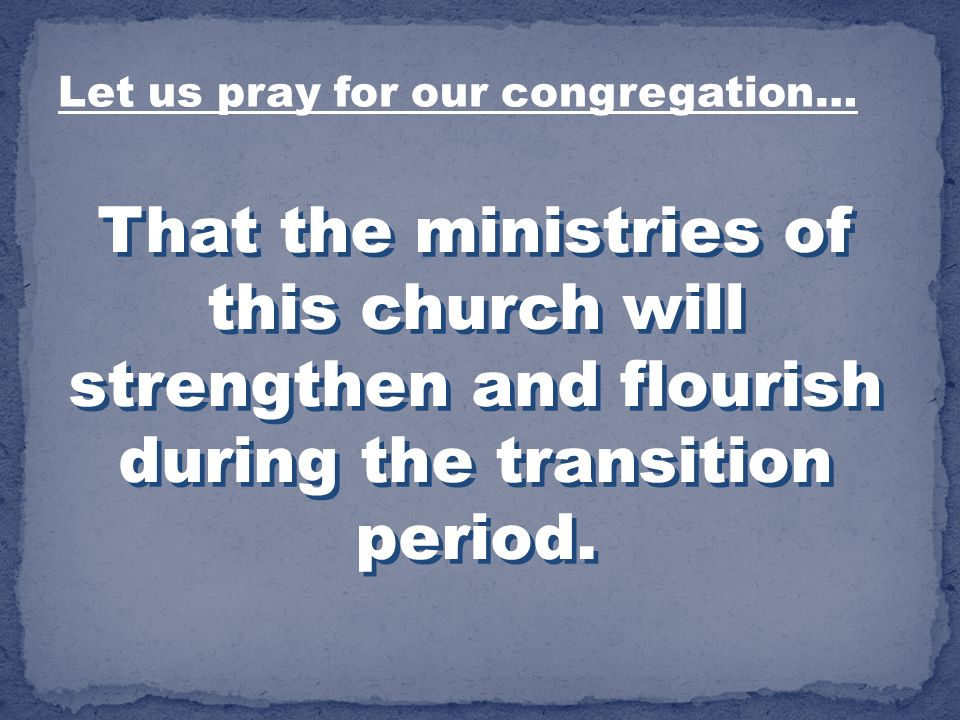 Let us pray for our congregation…