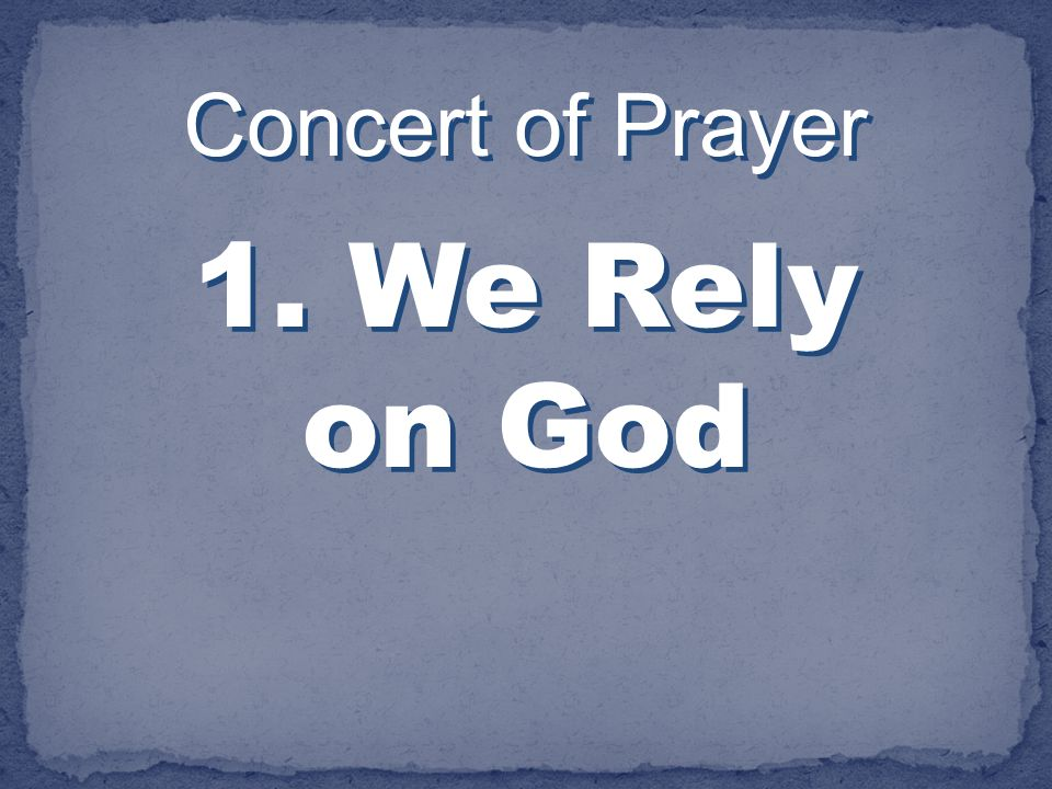 Concert of Prayer 1. We Rely on God