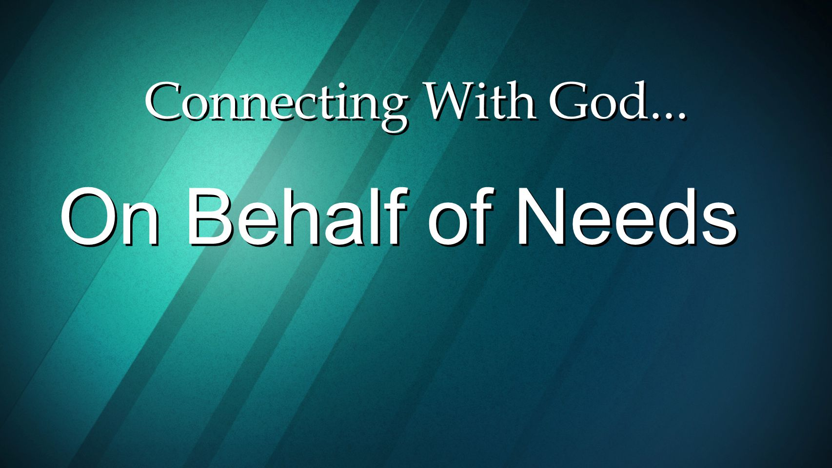 Connecting With God... On Behalf of Needs