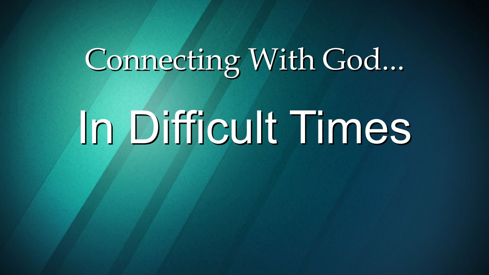 Connecting With God... In Difficult Times