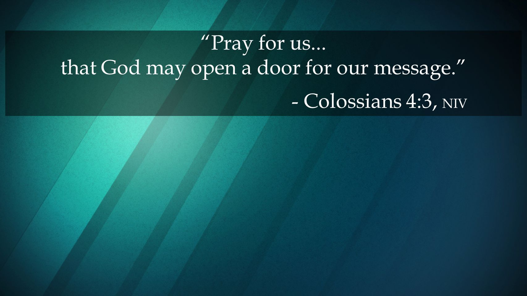 Pray for us... that God may open a door for our message.