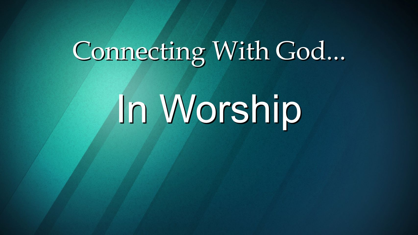 Connecting With God... In Worship