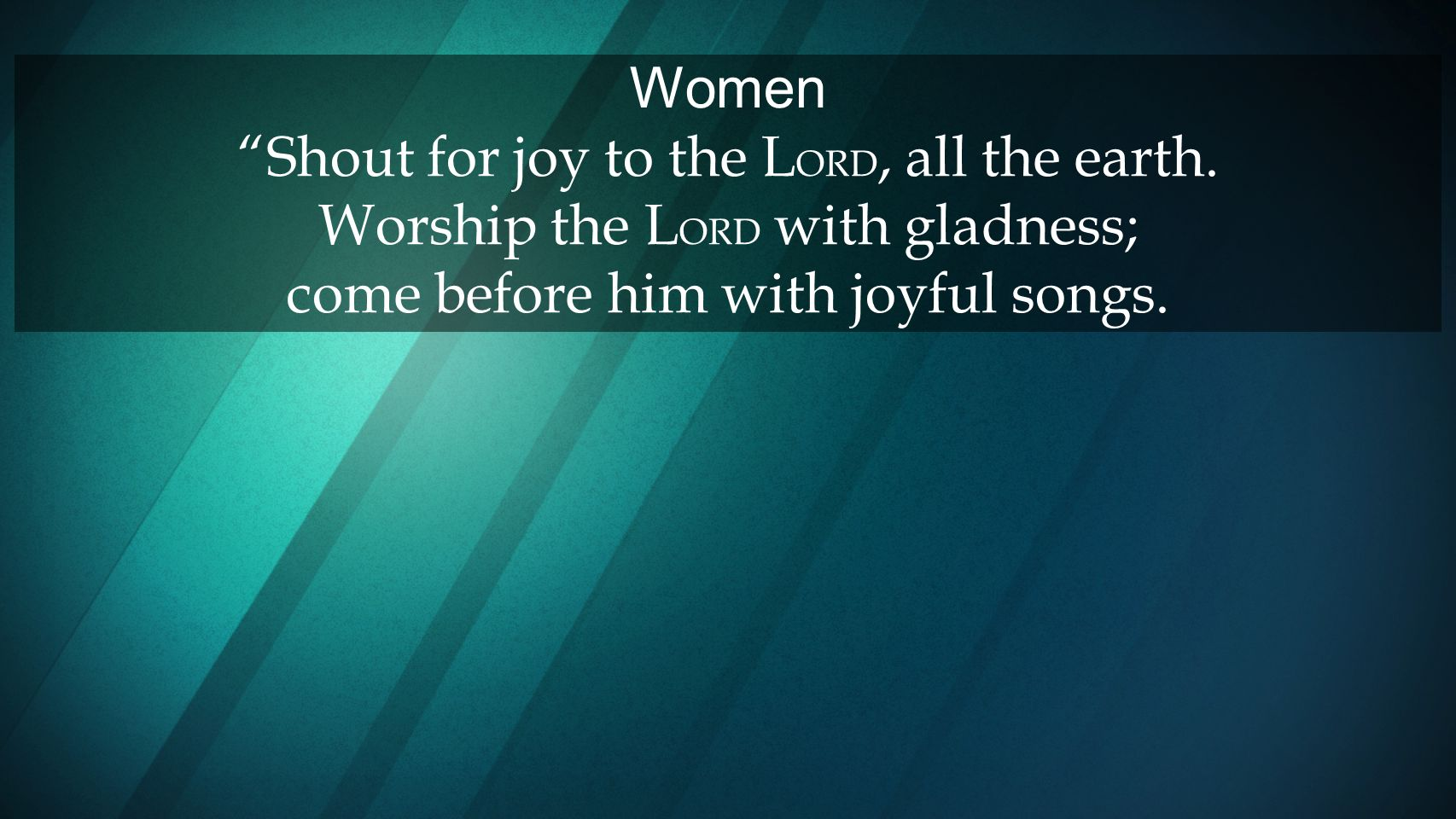 Women Shout for joy to the LORD, all the earth
