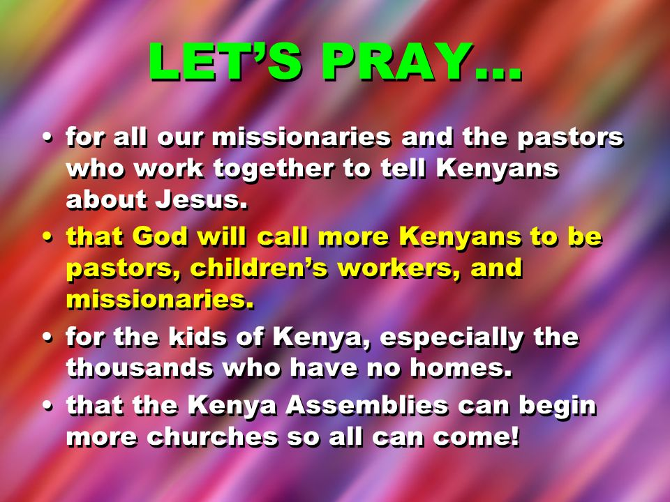 LET'S PRAY… for all our missionaries and the pastors who work together to tell Kenyans about Jesus.