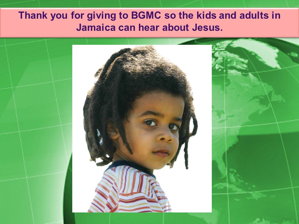 Thank you for giving to BGMC so the kids and adults in Jamaica can hear about Jesus.