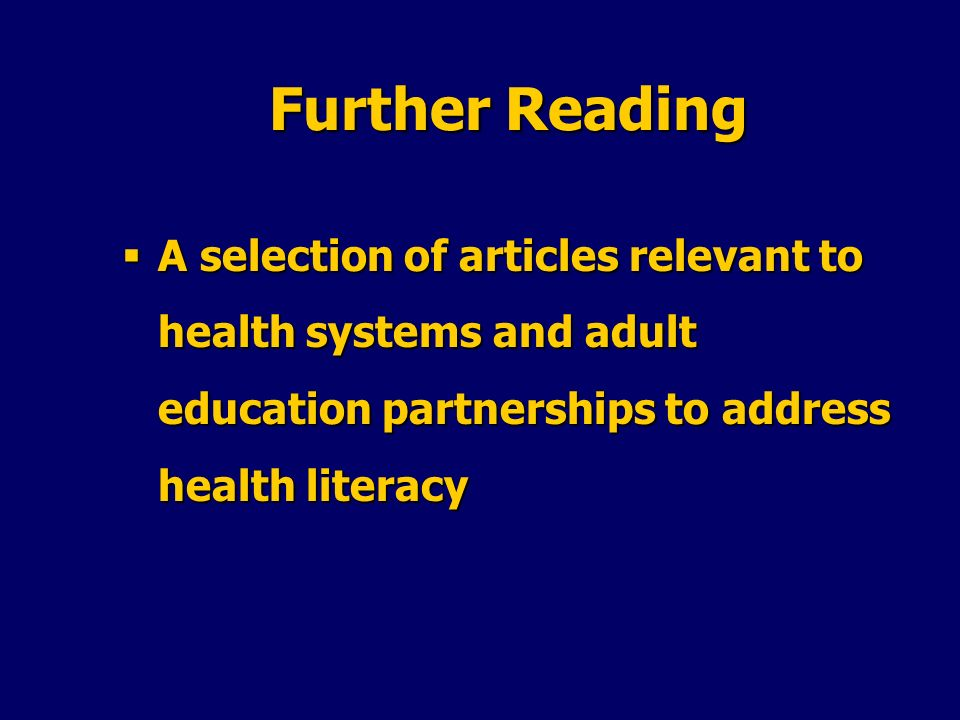 Further Reading A selection of articles relevant to health systems and adult education partnerships to address health literacy.