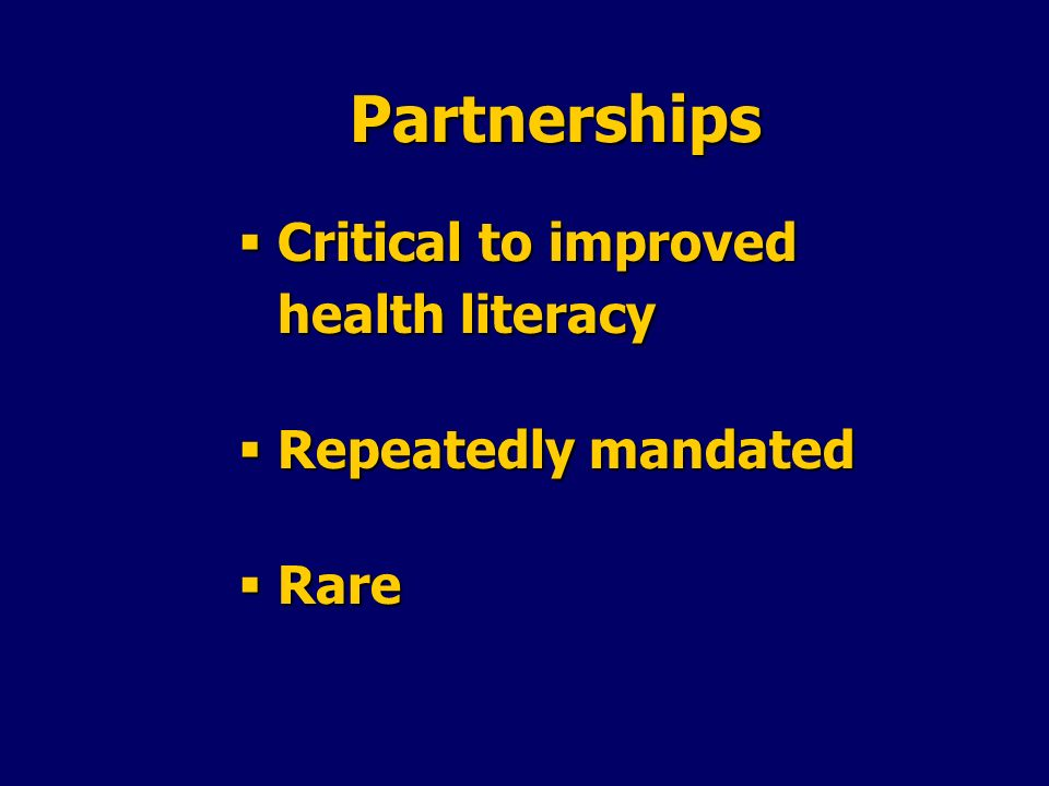 Partnerships Critical to improved health literacy Repeatedly mandated