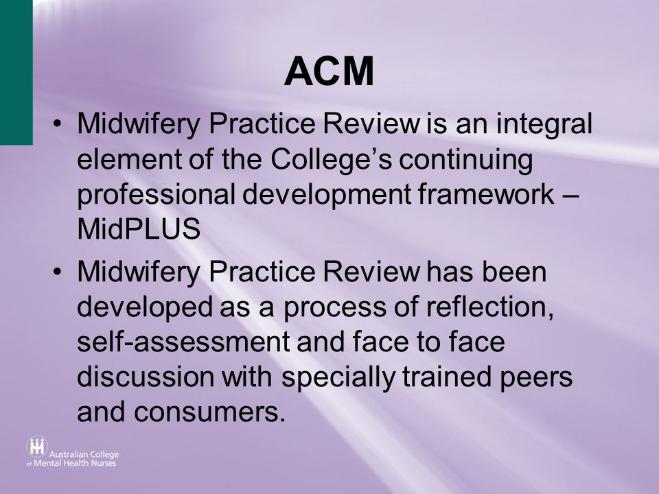 ACM Midwifery Practice Review is an integral element of the College's continuing professional development framework – MidPLUS.