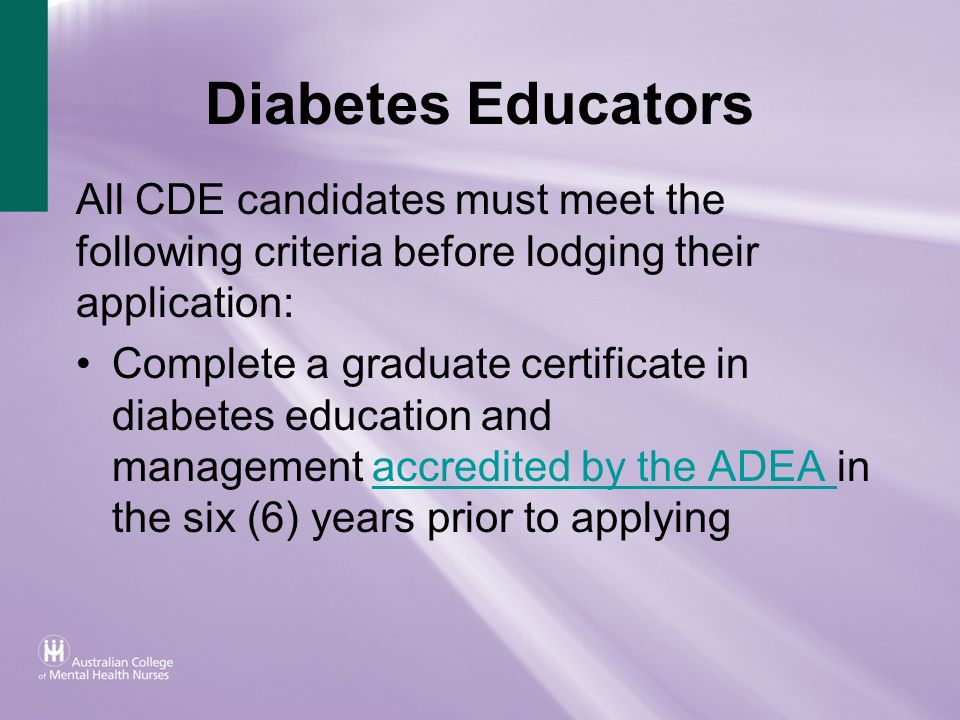 Diabetes Educators All CDE candidates must meet the following criteria before lodging their application: