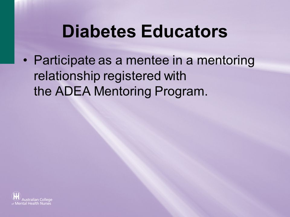 Diabetes Educators Participate as a mentee in a mentoring relationship registered with the ADEA Mentoring Program.