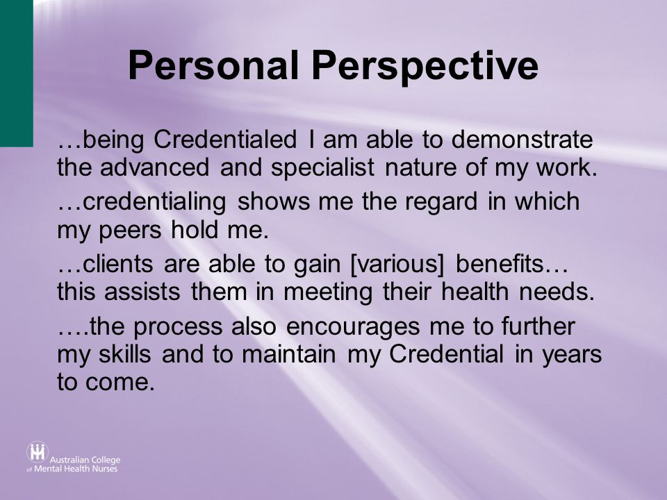 Personal Perspective …being Credentialed I am able to demonstrate the advanced and specialist nature of my work.
