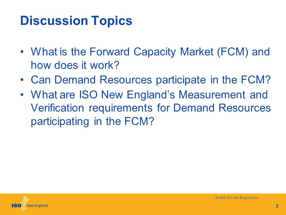 Discussion Topics What is the Forward Capacity Market (FCM) and how does it work Can Demand Resources participate in the FCM