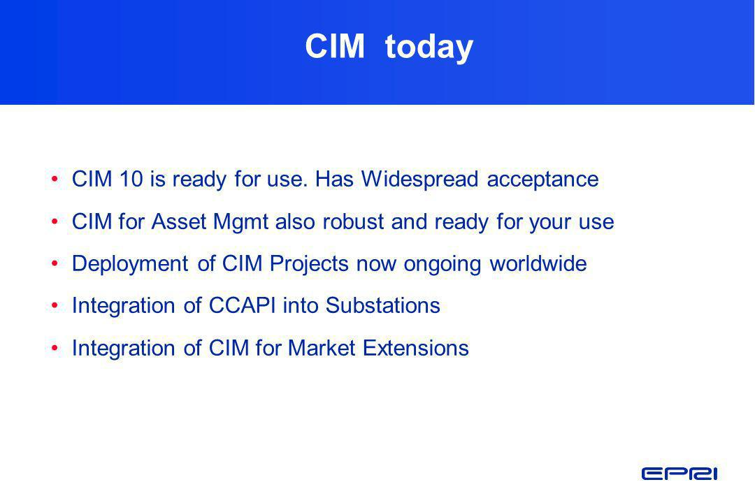 CIM today CIM 10 is ready for use. Has Widespread acceptance