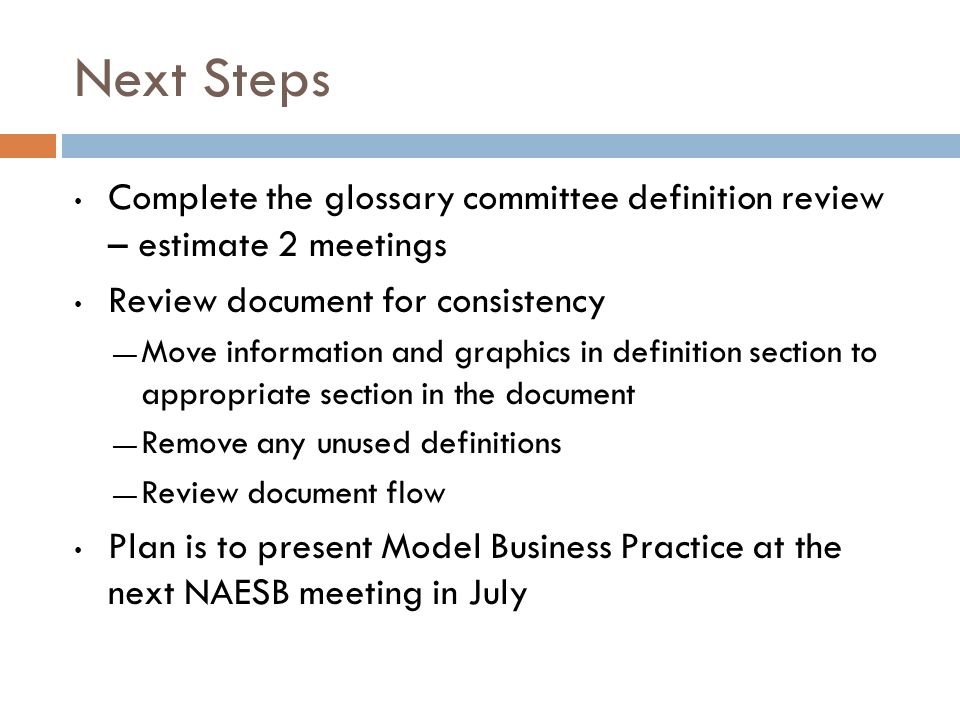 Next Steps Complete the glossary committee definition review – estimate 2 meetings. Review document for consistency.
