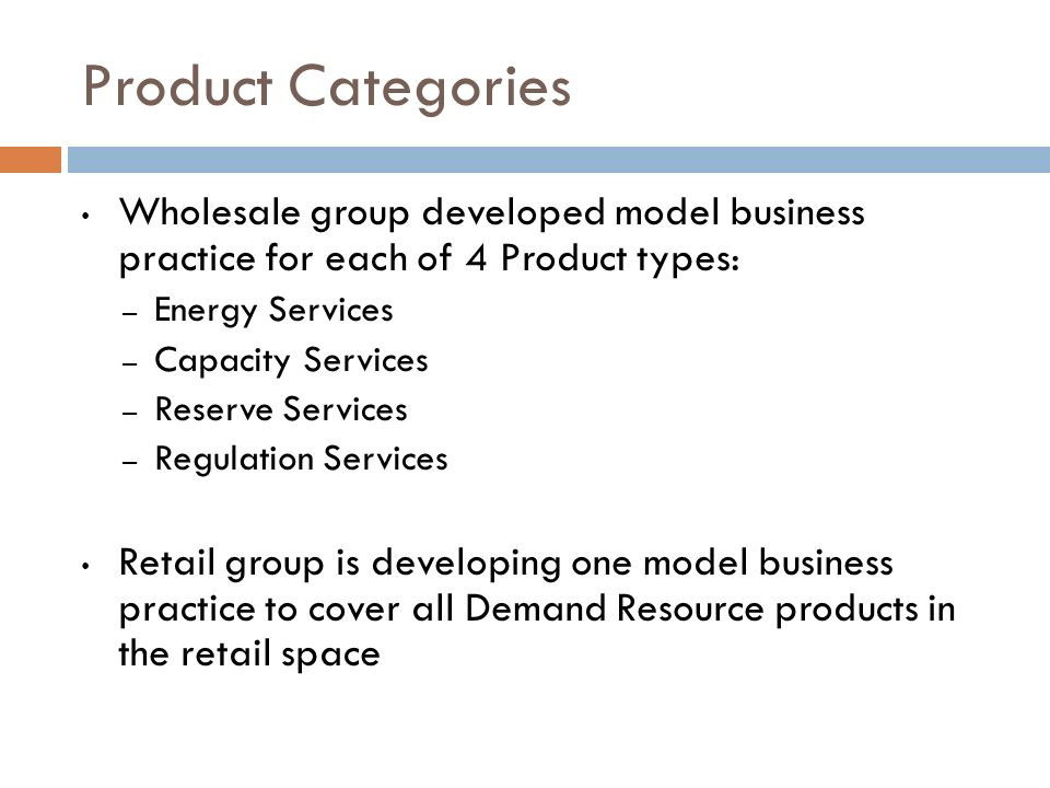 Product Categories Wholesale group developed model business practice for each of 4 Product types: Energy Services.