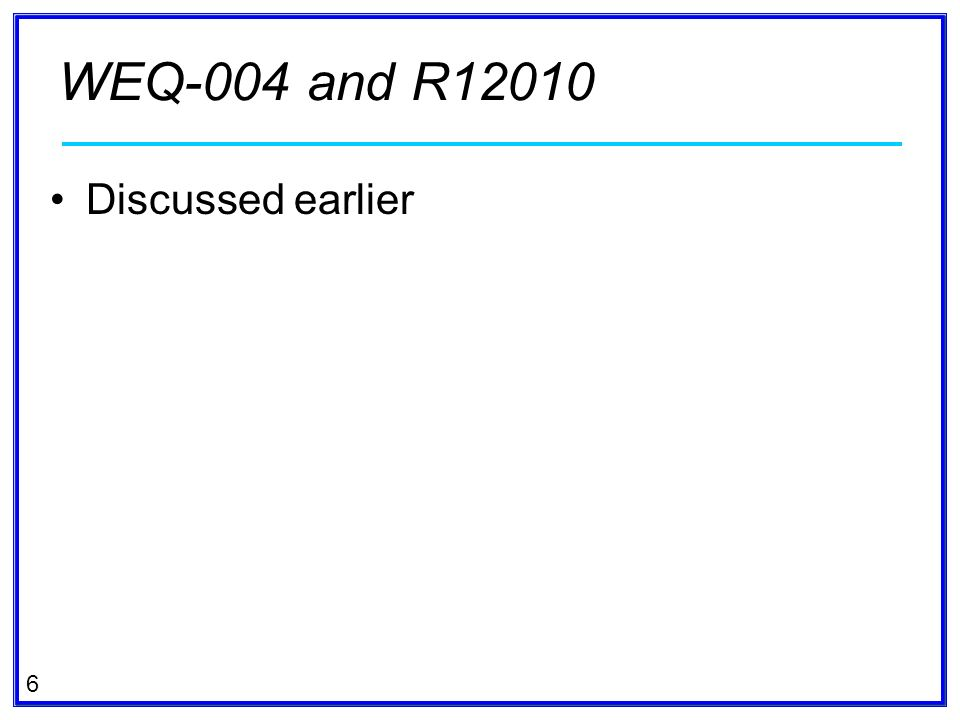 WEQ-004 and R12010 Discussed earlier