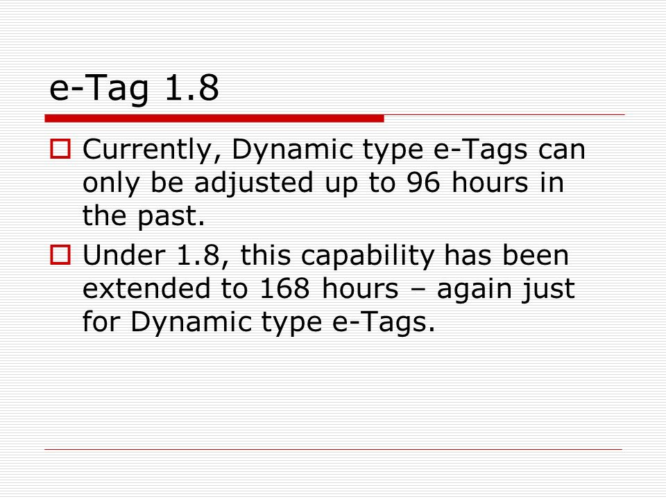e-Tag 1.8 Currently, Dynamic type e-Tags can only be adjusted up to 96 hours in the past.
