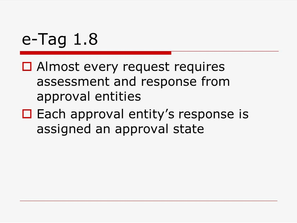 e-Tag 1.8 Almost every request requires assessment and response from approval entities.