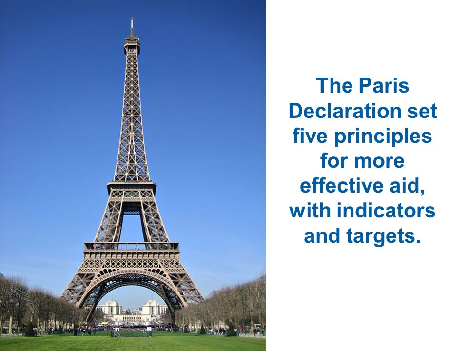 The Paris Declaration set five principles for more effective aid, with indicators and targets.