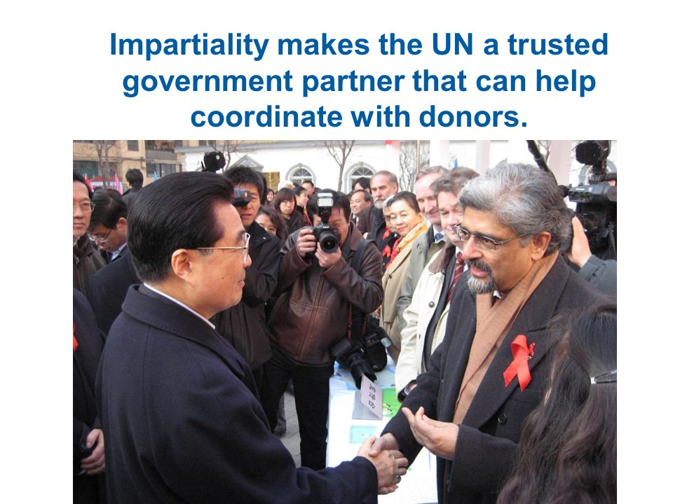 Impartiality makes the UN a trusted government partner that can help coordinate with donors.