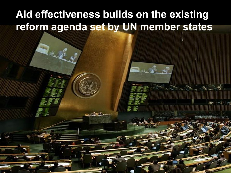 Aid effectiveness builds on the existing reform agenda set by UN member states