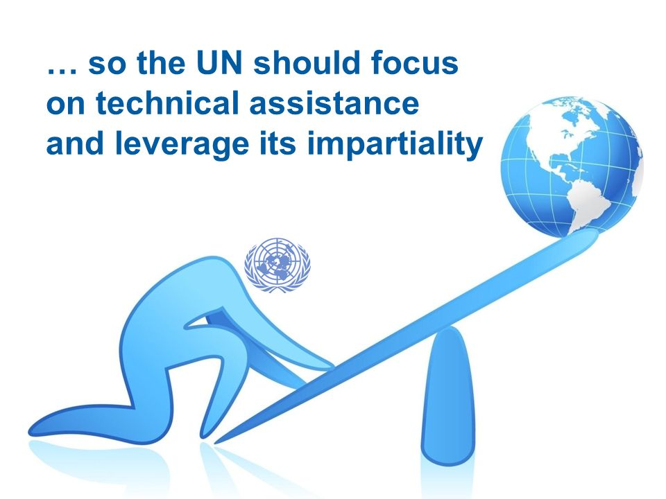 … so the UN should focus on technical assistance and leverage its impartiality