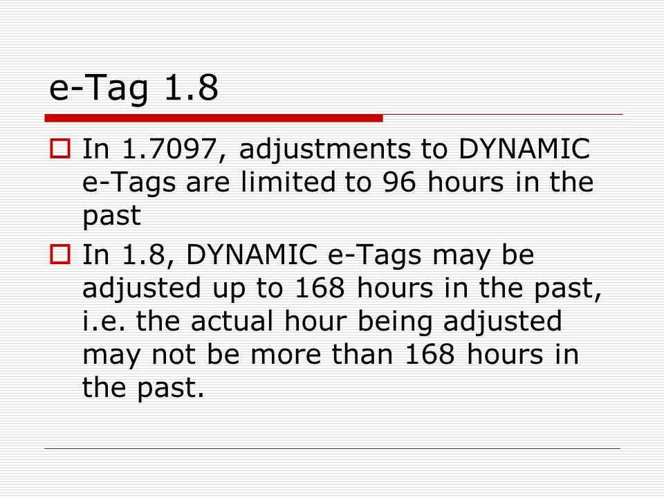 e-Tag 1.8 In 1.7097, adjustments to DYNAMIC e-Tags are limited to 96 hours in the past.