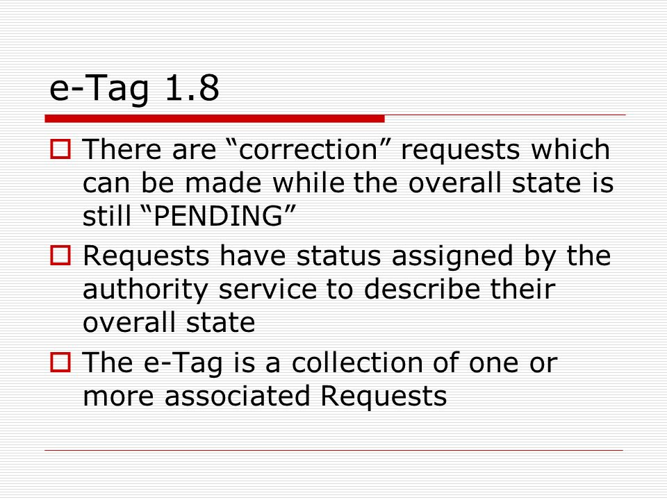 e-Tag 1.8 There are correction requests which can be made while the overall state is still PENDING