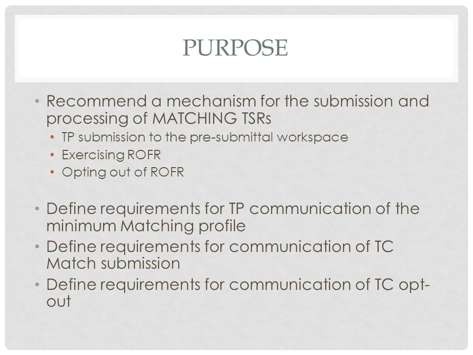 Purpose Recommend a mechanism for the submission and processing of MATCHING TSRs. TP submission to the pre-submittal workspace.