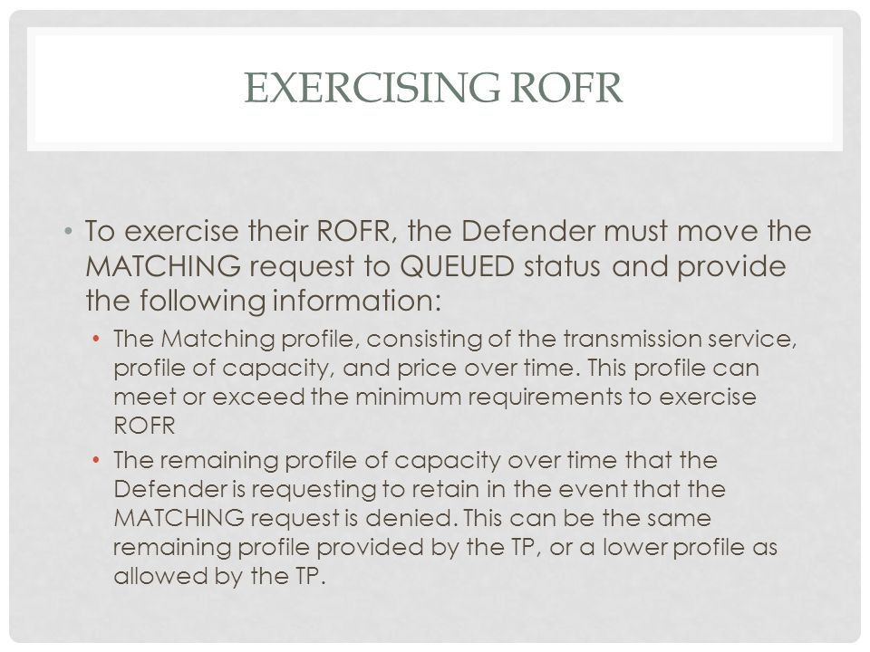 Exercising rofr To exercise their ROFR, the Defender must move the MATCHING request to QUEUED status and provide the following information: