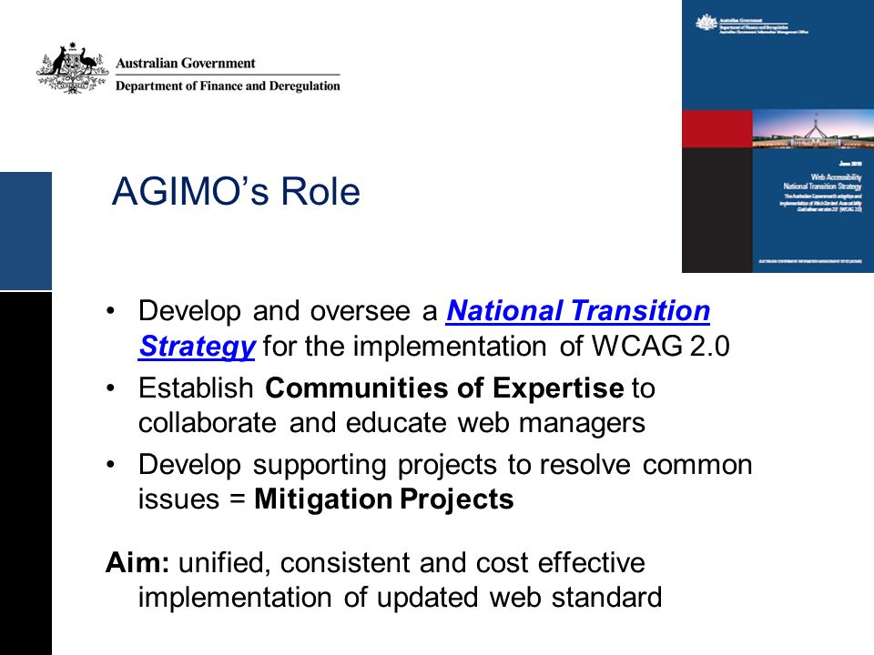 AGIMO's Role Develop and oversee a National Transition Strategy for the implementation of WCAG 2.0.