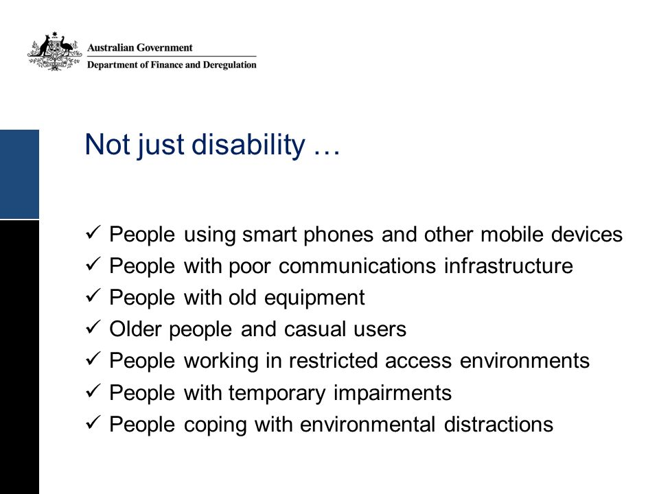 Not just disability … People using smart phones and other mobile devices. People with poor communications infrastructure.