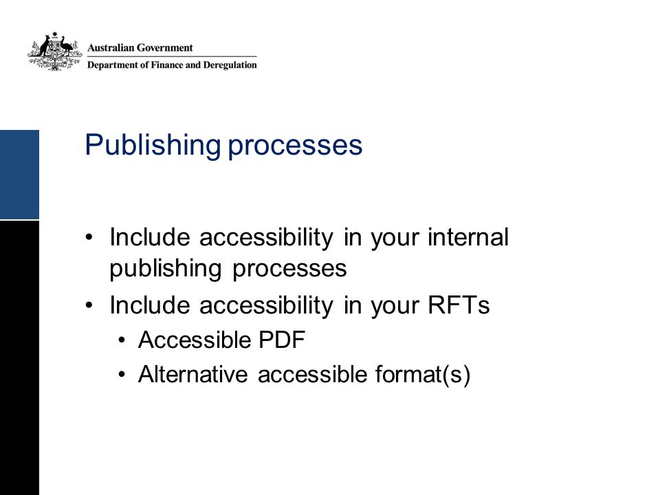 Publishing processes Include accessibility in your internal publishing processes. Include accessibility in your RFTs.