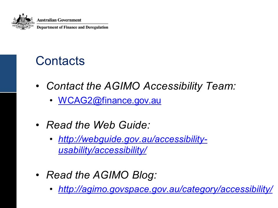 Contacts Contact the AGIMO Accessibility Team: Read the Web Guide: