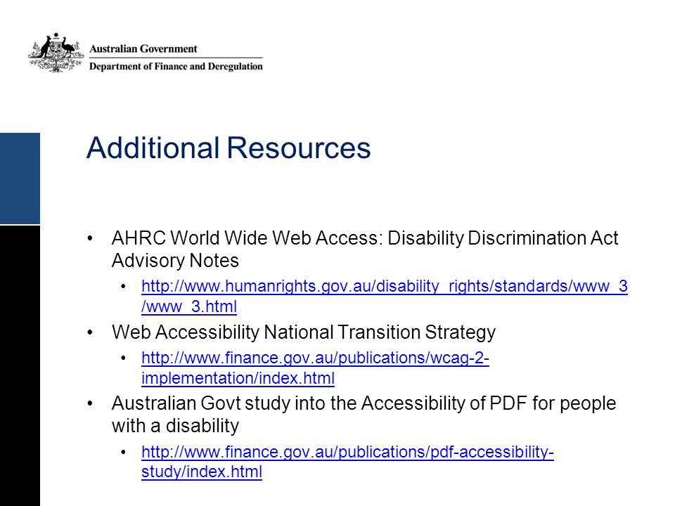 Additional Resources AHRC World Wide Web Access: Disability Discrimination Act Advisory Notes.