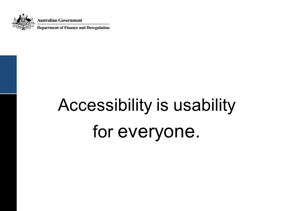 Accessibility is usability for everyone.