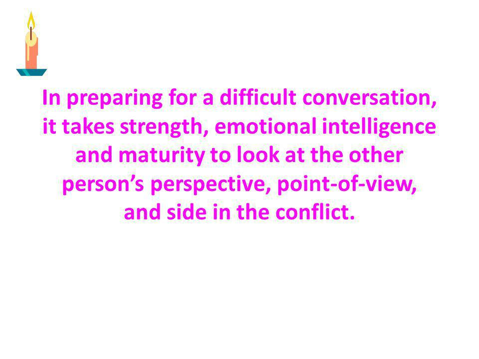 In preparing for a difficult conversation,