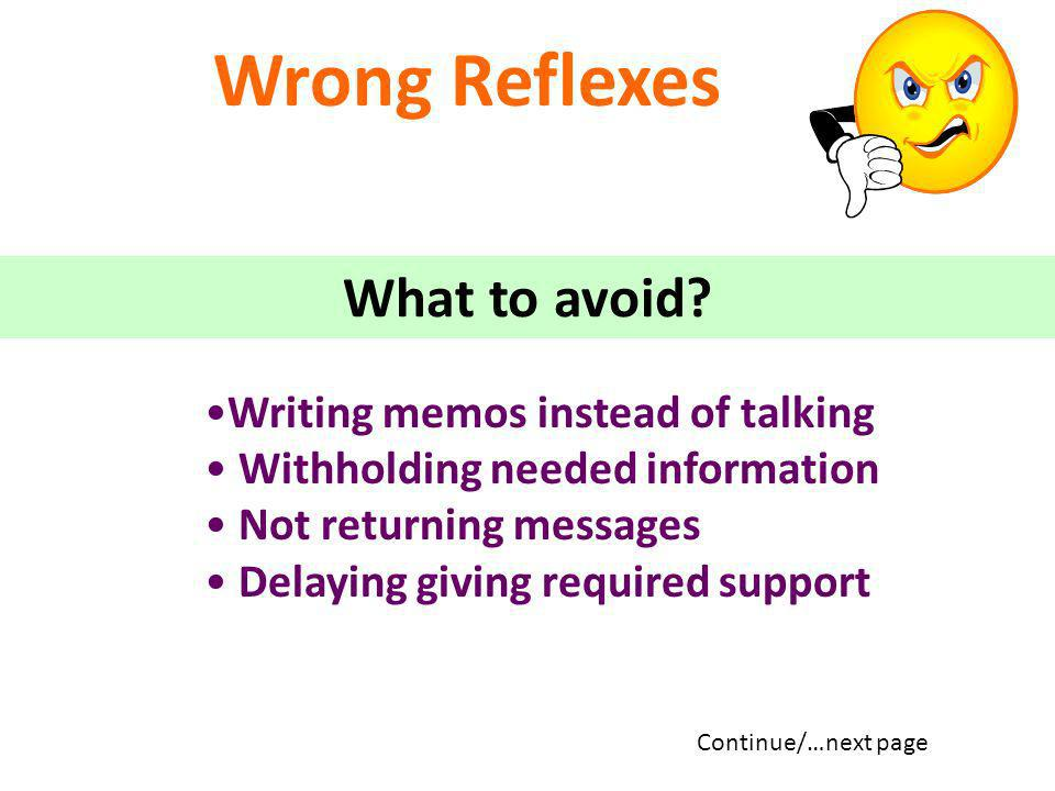 Wrong Reflexes What to avoid Writing memos instead of talking